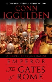 Emperor: The Gates of Rome - A Novel of Julius Caesar ebook by Conn Iggulden