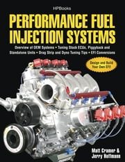 Performance Fuel Injection Systems HP1557 - How to Design, Build, Modify, and Tune EFI and ECU Systems.Covers Components, Se nsors, Fuel and Ignition Requirements, Tuning the Stock ECU, Piggyback and Stan ebook by Matt Cramer,Jerry Hoffmann