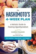 The Hashimoto's 4-Week Plan - A Holistic Guide to Treating Hypothyroidism ebook by Karen Frazier