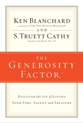 The Generosity Factor - Discover the Joy of Giving Your Time, Talent, and Treasure ebook by Ken Blanchard