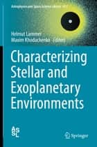Characterizing Stellar and Exoplanetary Environments ebook by Maxim Khodachenko, Helmut Lammer