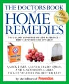 The Doctors Book of Home Remedies - Quick Fixes, Clever Techniques, and Uncommon Cures to Get You Feeling Better Fast ebook by Prevention Magazine Editors