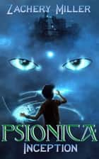 Psionica #1 - Inception ebook by Zachery Miller