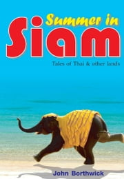 Summer in Siam - Tales of Thai & other lands ebook by John Borthwick