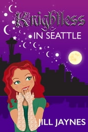 Knightless in Seattle ebook by Jill Jaynes