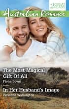 The Most Magical Gift Of All/In Her Husband's Image ebook by Fiona Lowe, Vivienne Wallington
