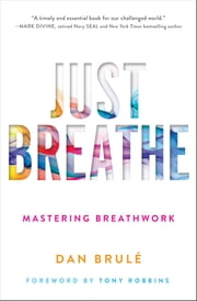Just Breathe - Mastering Breathwork ebook by Dan Brule, Tony Robbins