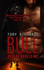 Bull - Desert Rebels MC, #5 ebook by Tory Richards