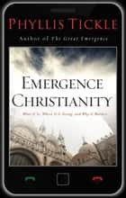 Emergence Christianity ebook by Phyllis Tickle