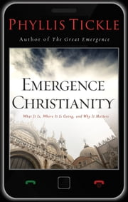 Emergence Christianity - What It Is, Where It Is Going, and Why It Matters ebook by Phyllis Tickle
