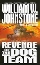 Revenge of The Dog Team ebook by William W. Johnstone,J.A. Johnstone