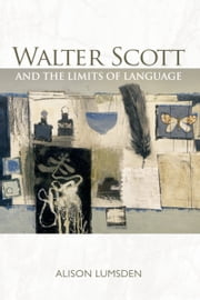 Walter Scott and the Limits of Language ebook by Alison Lumsden