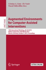 Augmented Environments for Computer-Assisted Interventions - 10th International Workshop, AE-CAI 2015, Held in Conjunction with MICCAI 2015, Munich, Germany, October 9, 2015. Proceedings ebook by Cristian A Linte,Ziv Yaniv,Pascal Fallavollita