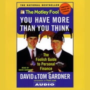 Motley Fool You have More Than You Think - The Foolish Guide to Personal Finance audiobook by David Gardner, Tom Gardner
