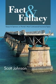 Fact & Fallacy - Essays & Opinions on Florida's Most Controversial Insurance Topics 2009-2012 ebook by Scott Johnson