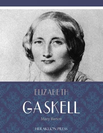 elizabeth gaskells mary barton What do i love the most about elizabeth gaskell's novels it could be the way that she develops her characters so we really care about every single one in fact, i felt more gripped reading mary barton than i did reading north and south (but this doesn't take away from the fact that i absolutely loved.