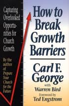 How to Break Growth Barriers ebook by Carl F. George,Ted Engstrom