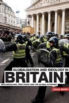 Globalisation and Ideology in Britain ebook by Craig Berry