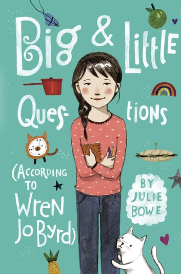 Big & Little Questions (According to Wren Jo Byrd) ebook by Julie Bowe