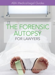 The Forensic Autopsy for Lawyers - ABA Medical-Legal Guides ebook by Michael J. Panella,Samuel D. Hodge Jr.