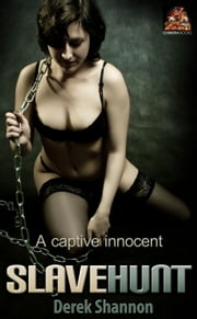 Slave Hunt: A captive innocent ebook by Derek Shannon