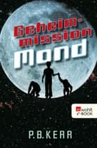 Geheimmission Mond ebook by P. B. Kerr, Peter Knecht