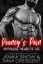 Rooney's Pain (Ruthless Rejects, 2) - Ruthless Rejects MC ebook by Jenika Snow, Sam Crescent