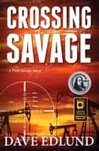 Crossing Savage ebook by Dave Edlund