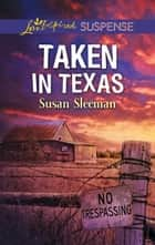 Taken In Texas (Mills & Boon Love Inspired Suspense) (McKade Law, Book 4) eBook by Susan Sleeman