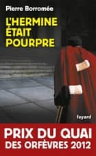 L'Hermine était pourpre ebook by Pierre Borromée