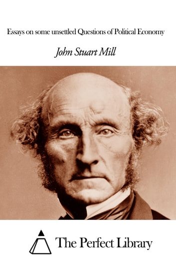 Essays on some unsettled Questions of Political Economy ebook by John Stuart Mill