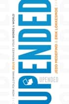 Upended - How Following Jesus Remakes Your Words and World ebook by Jedd Medefind, Erik Lokkesmoe