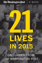 21 Lives in 2015 - Obituaries from The Washington Post ebook by The Washington Post