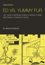 Ed vs. Yummy Fur - Or, What Happens When A Serial Comic Becomes a Graphic Novel ebook by Brian Evenson,Tom Kaczynski