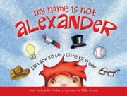 My Name Is Not Alexander ebook by Jennifer Fosberry,Mike Litwin