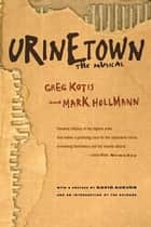 Urinetown ebook by Greg Kotis,Mark Hollmann,David Auburn