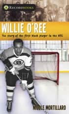Willie O'Ree ebook by Nicole Mortillaro