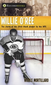 Willie O'Ree - The story of the first black player in the NHL ebook by Nicole Mortillaro