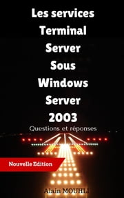 Les services Terminal Server Sous Windows Server 2003 - Questions et réponses ebook by Alain MOUHLI