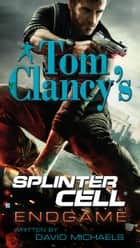 Tom Clancy's Splinter Cell: Endgame ebook by David Michaels