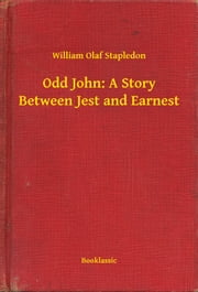 Odd John: A Story Between Jest and Earnest ebook by William Olaf Stapledon