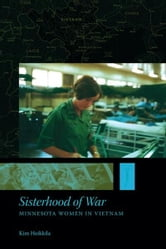Sisterhood of War: Minnesota Women in Vietnam ebook by Kim Heikkila