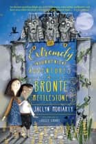 The Extremely Inconvenient Adventures of Bronte Mettlestone ebook by
