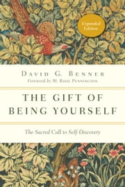 The Gift of Being Yourself - The Sacred Call to Self-Discovery ebook by David G. Benner,M. Basil Pennington