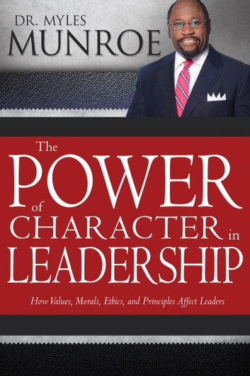 The power of character in leadership ebook by myles munroe the power of character in leadership how values morals ethics and principles fandeluxe Ebook collections