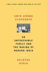 Ants Among Elephants - An Untouchable Family and the Making of Modern India ebook by Sujatha Gidla