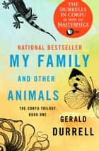My Family and Other Animals ebook by Gerald Durrell