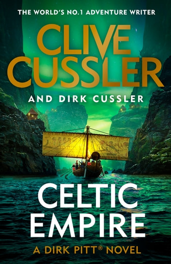 Celtic Empire - Dirk Pitt #25 ebook by Clive Cussler,Dirk Cussler