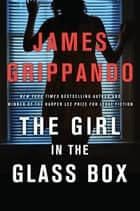The Girl in the Glass Box - A Jack Swyteck Novel ebook by James Grippando