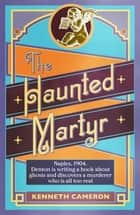 The Haunted Martyr ebook by Kenneth Cameron